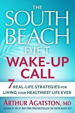 The South Beach Diet Wake-Up Call : 7 Real-Life Strategies for Living Your.