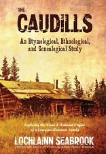 """THE CAUDILLS: AN ETYMOLOGICAL, ETHNOLOGICAL, & GENEALOGICAL STUDY"""