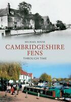 The Cambridgeshire Fens Through Time by Michael Rouse 9781445607160 | Brand New
