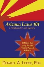 Arizona Laws 101: A Handbook for Non-Lawyers, Donald A. Loose, Good Condition, B