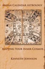 Mayan Calendar Astrology: Mapping Your Inner Cosmos (Paperback or Softback)