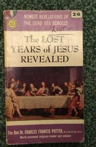 The Lost Years of Jesus Revealed by Rev. Dr. Charles Francis Potter. Paperback