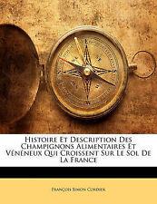 Histoire Et Description Des Champignons Alimentaires Et Vénéneux Qui Croissent S