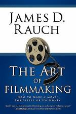 Art of Filmmaking: How to Make a Movie for Little or No Money: By D Rauch Jam...