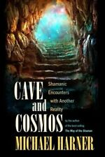 Cave and Cosmos: Shamanic Encounters with Another Reality by Michael Harner: New