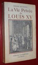 """La vie privé de Louis XV - Pierre Richard - éd. Hachette collection """"vie privé """""""