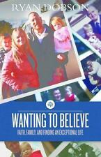 Wanting to Believe: Faith, Family, and Finding an Exceptional Life FREE SHIPPING