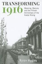 Transforming 1916: Meaning, Memory And The Fiftieth Anniversary Of The Easter...