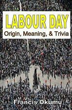 Labour Day : Origin, Meaning, and Trivia by Francis Okumu (2015, Paperback)