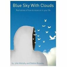 Blue Sky with Clouds : Real Stories of How to Move on in Your Life by Julie...