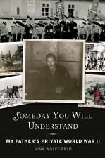 Someday You Will Understand: My Father's Private World War II: By Feld, Nina ...