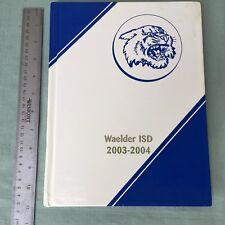 YEARBOOK WAELDER ISD 2003-2004 TEXAS TX GONZALES COUNTY HIGH SCHOOL ALL GRADES