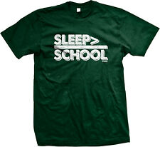 Sleep > School Better Than Rather Lazy In Hooky Don't Want Go To Men's T-Shirt