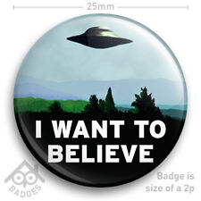 "I WANT TO BELIEVE X-Files Mulder Scully UFO ALIEN AREA 51 25mm 1"" NEW BADGE"