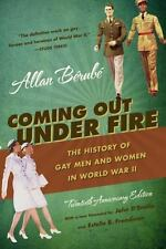Coming Out Under Fire : The History of Gay Men and Women in World War II by Alla