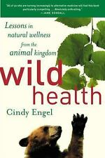 Wild Health : Lessons in Natural Wellness from the Animal Kingdom by Cindy...