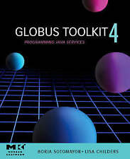 Globus Toolkit 4, : Programming Java Services (The Morgan Kaufmann Series in Net