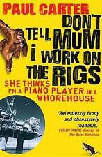 Don't Tell Mum I Work on the Rigs: (She Thinks I'm a P..., Paul Carter Paperback