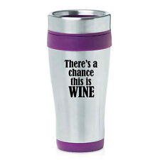 Stainless Steel Insulated 16oz Travel Coffee Mug There's A Chance This Is Wine