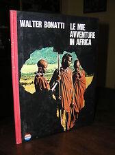 T915_LE MIE AVVENTURE IN AFRICA, Walter BONATTI - Epoca,Universo/Mondadori 1967