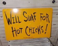 "Will Surf For Hot Chicks Metal Decor Sign By Seaweed Surf Co. Large 18""X12"""