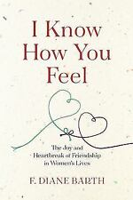 I Know How You Feel: The Joy and Heartbreak of Friendship in Women NEW HARDCOVER