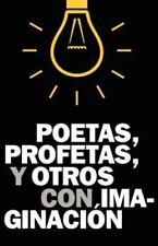 Poetas, Profetas y Otros con Imaginación by J. Pérez (2011, Paperback)