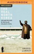 The Real North Korea : Life and Politics in the Failed Stalinist Utopia by...