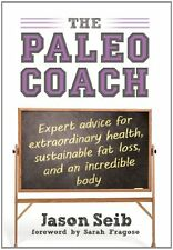 The Paleo Coach: Expert Advice for Extraordinary Health, Sustainable Fat Loss, a