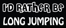 Lettering Car Decal Sticker I'D RATHER BE TRACK & FIELD LONG JUMP JUMPING