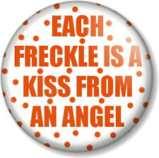 "EACH FRECKLE IS A KISS FROM AN ANGEL 25mm 1"" Pin Button Badge Ginger Love Humour"