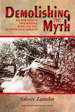 Demolishing the Myth: The Tank Battle at Prokhorovka, Kursk, July 1943: An...