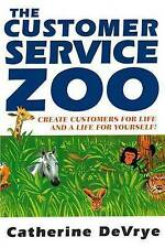 NEW Customer Service Zoo: Create Customers for Liie-and a LIfe for Yourself