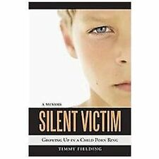 Silent Victim: Growing Up in a Child Porn Ring by Timmy Fielding (2012,...