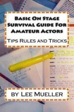 Basic on Stage Survival Guide for Amateur Actors : Tips Rules and Tricks by...