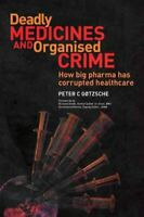 Deadly Medicines and Organised Crime How Big Pharma Has Corrupt... 9781846198847