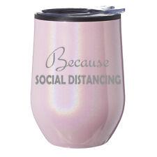 Stemless Wine Tumbler Coffee Travel Mug Glass Because Social Distancing Funny