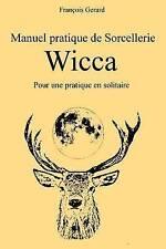 Manuel pratique de Sorcellerie Wicca: Pour une pratique en solitaire (French Edi