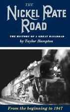 The Nickel Plate Road : The History of a Great Railroad by Taylor Hampton...