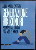 Generazione Hikikomori Isolarsi dal mondo di A. M. Caresta Libro Come Nuovo N