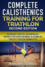 New listing Complete Calisthenics Training for Triathlon Second Edition: Bodyweight