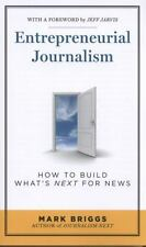 Entrepreneurial Journalism : How to Build What's Next for News by Mark Briggs...