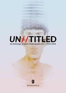 UN//TITLED An Anthology of Queer Contemporary Art (2016-2020) - LGBTQ+ Interest
