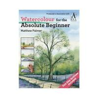 Watercolour for the Absolute Beginner by Matthew Palmer, Society for All Arti...