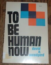 To Be Human Now by David O. Woodyard (1969, paperback)