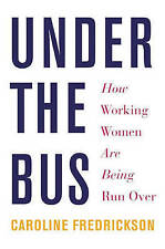 NEW Under the Bus: How Working Women Are Being Run Over by Caroline Fredrickson