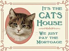 IT'S THE CAT'S HOUSE, WE ONLY PAY THE MORTGAGE METAL TIN SIGN OTHERS LISTED 451