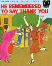 He Remembered to Say Thank You: Luke 17:11-19 (Arch Books)