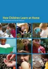 How Children Learn at Home by Thomas, Alan Thomas and Harriet Pattison (2008,...