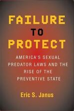 Failure To Protect: America's Sexual Predator Laws And The Rise Of The Preven...